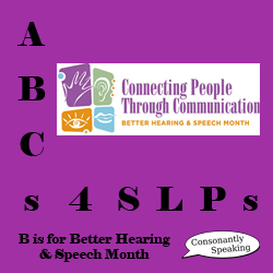 ABCs 4 SLPs: B is for Better Hearing and Speech Month image