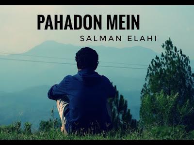 Pahadon Mein Song Lyrics - Salman Elahi