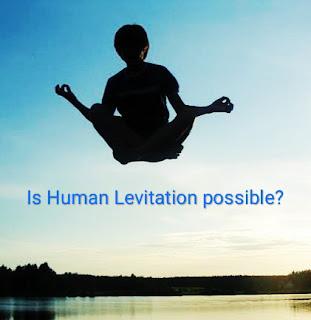 Is Human Levitation possible?