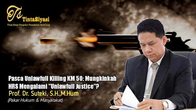 """Pasca Unlawfull Killing KM 50: Mungkinkah HRS Mengalami """"Unlawfull Justice""""?"""