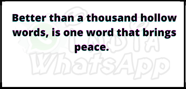 Better than a thousand hollow words, is one word that brings peace.