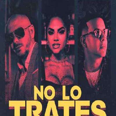 Pitbull feat. Daddy Yankee e Natti Natasha - No Lo Trates