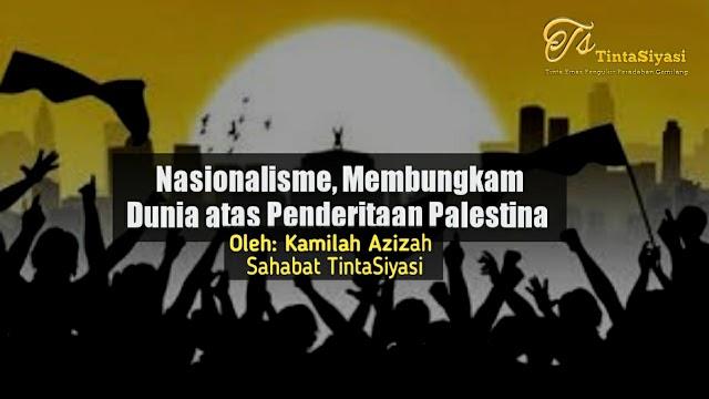 Nasionalisme, Membungkam Dunia atas Penderitaan Palestina