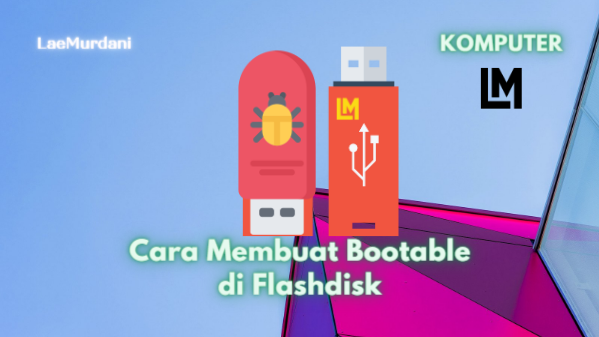 Cara Membuat Bootable di Flashdisk pada Windows Simple