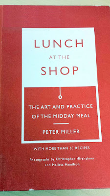 Lunch at the Shop: The Art and Practice of the Midday Meal by Peter Miller