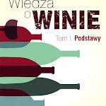 """Michał Bardel, Wojciech Gogoliński """"Wiedza o winie. Tom I. Podstawy"""", Czas Wina, Kraków 2015.jpg"""