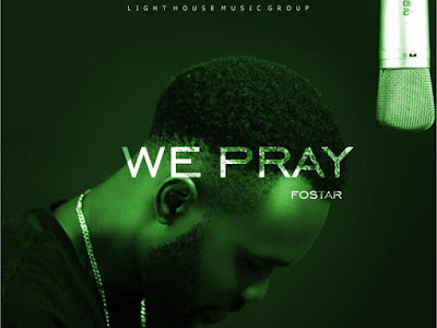 Music : Fostar – We Pray [Mp3 Download]