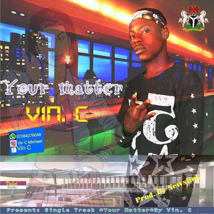 New Music:- Vin C – Your Matter