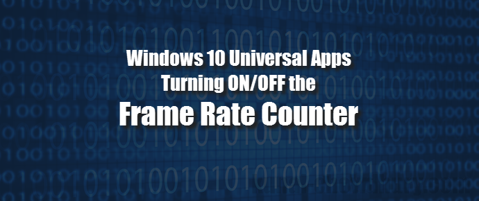How to turn ON/OFF the Frame Rate Counter in apps for Universal Windows Platform? (www.kunal-chowdhury.com)