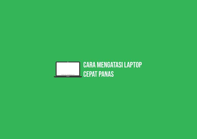 Cara Ampuh Mengatasi Laptop Cepat Panas