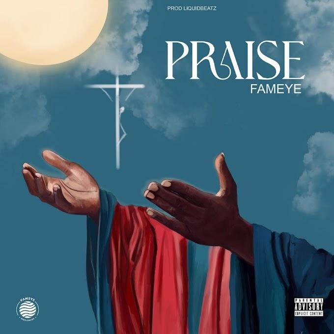 Fameye – Praise(Prod by Liquid Beatz)