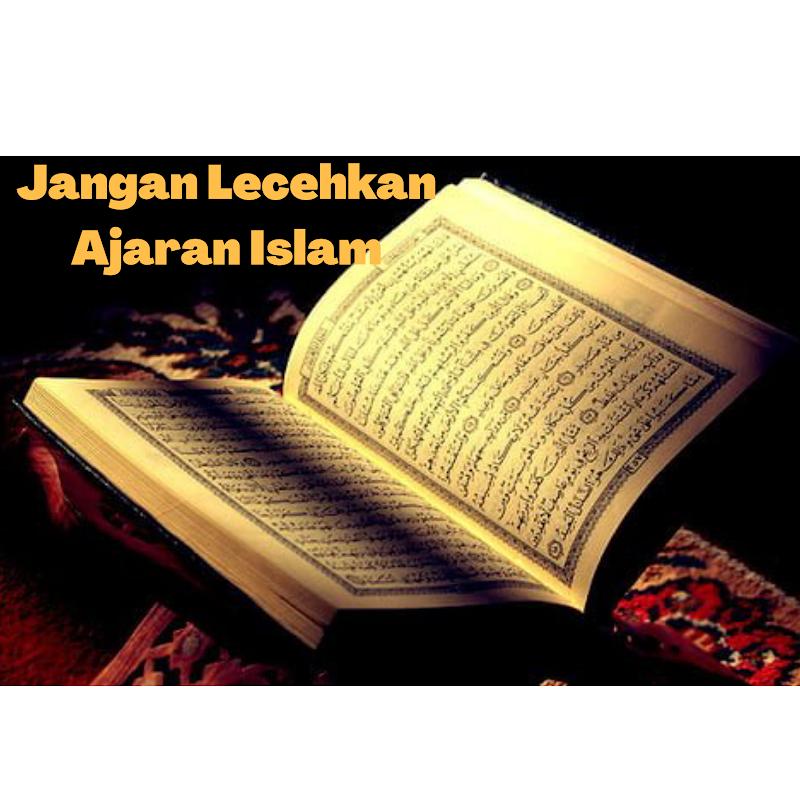 JANGAN LECEHKAN AJARAN ISLAM