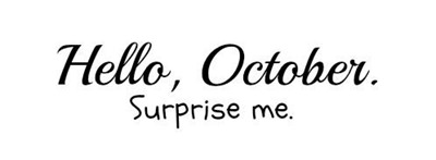 Hello-October-please-surprise-me
