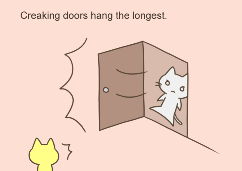 Creaking doors hang the longest