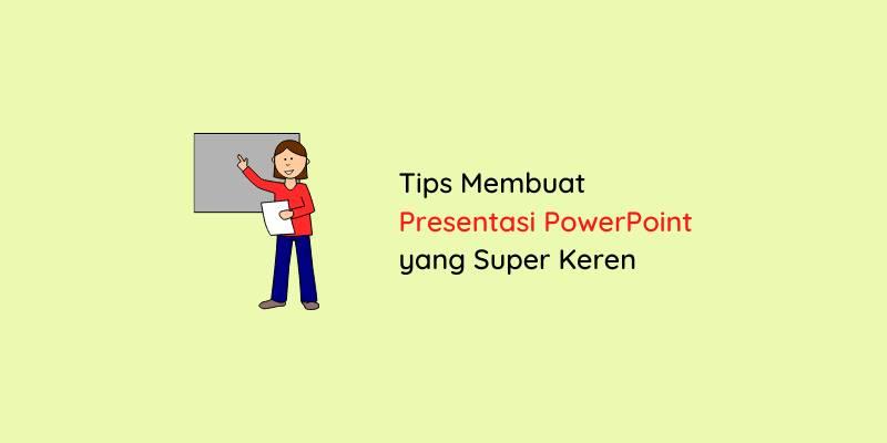 Tips Gampang Membuat Presentasi PowerPoint yang Super Keren
