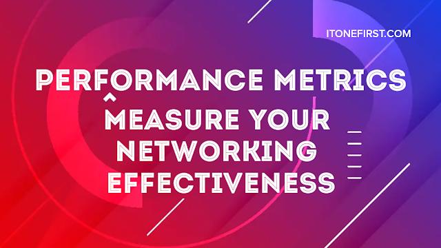 Performance Metrics - Measure Your Networking Effectiveness