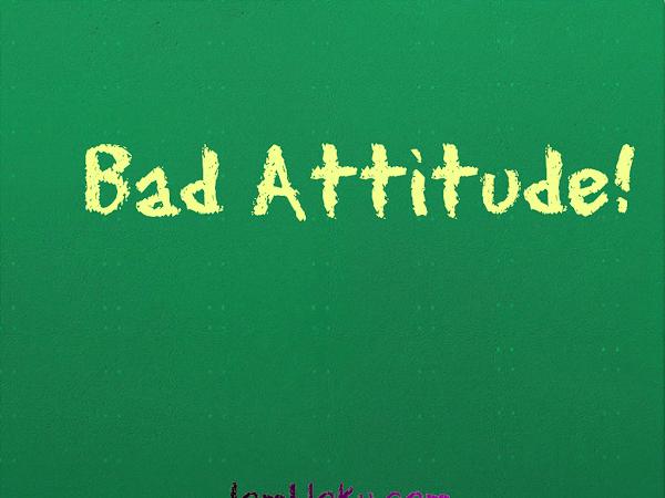 Bad Attitude! Itu Intinya