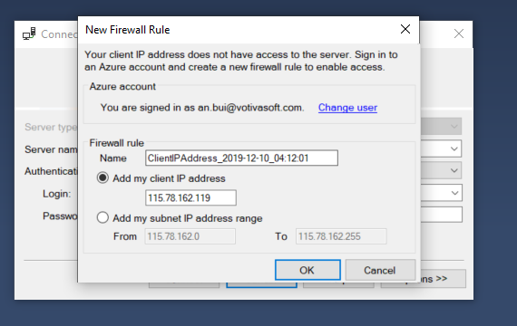 Machine generated alternative text: New Firewall Rule  Conne  YIM client IP address dws have access to the server Sign in to  en Azure account end create a rule to enable access.  You are in  Firmven rule  Add my client IP address  C) Add my subnet IP address range  Frorn 113781620  C ha nqe user  11578162235  To