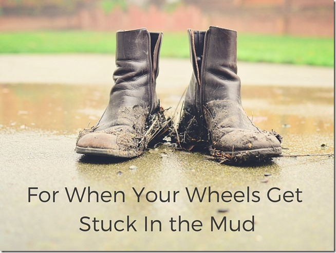 For When Your Wheels Get Stuck In The Mud