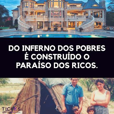 Do inferno dos pobres é construído o paraíso dos ricos