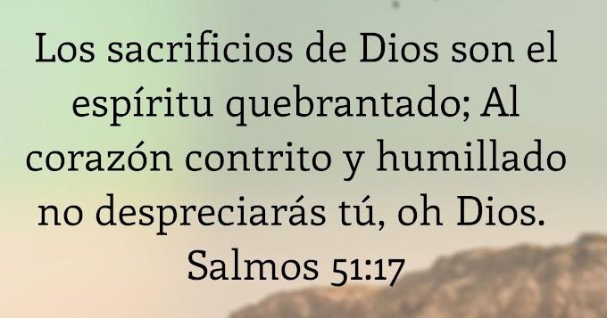 Salmo 51:17 | Los Sacrificios de Dios, espíritu quebrantado y corazón contrito