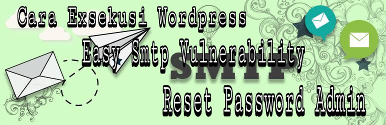 Tutorial Deface WordPress Easy WP SMTP Plugin Vulnerability Reset Password !!!