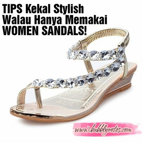 TIPS KEKAL STYLISH WALAU HANYA MEMAKAI WOMEN SANDALS!