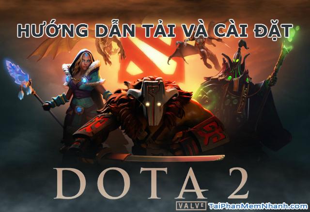 Tải Game Dota 2 – Cài đặt DOTA 2 miễn phí cho người mới