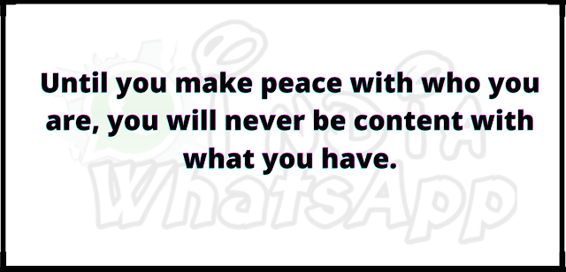 Until you make peace with who you are, you will never be content with what you have.