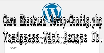 Cara Eksekusi Setup-Config.php Wordpress With Remote Db.