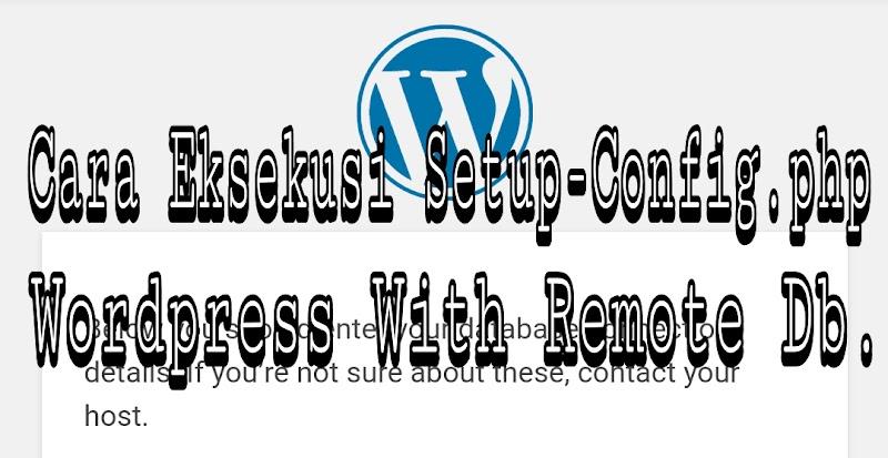 Cara Eksekusi Setup-Config.php Wordpress With Remote Db.