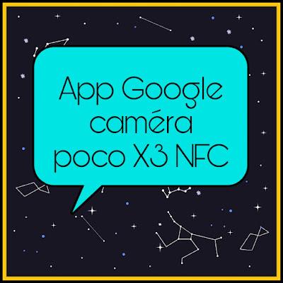Téléchargez l'application Google Camera sur le téléphone Poco X3 NFC