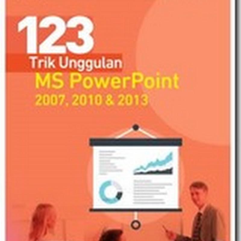 123 Trik Unggulan MS PowerPoint 2007, 2010 & 2013