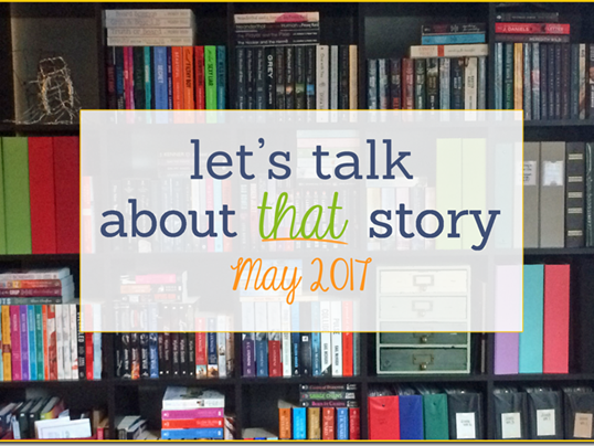 Let's Talk About That Story: May 2017
