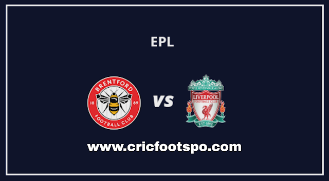 Premier League: Liverpool Vs Brentford Live Stream Online Free Match Preview and Lineup