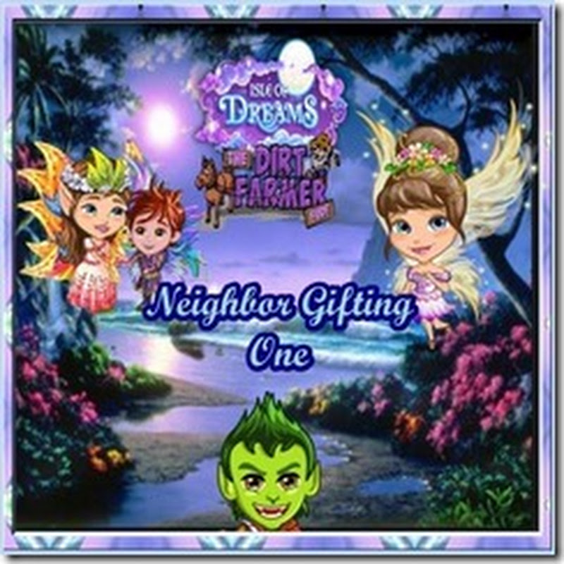 Farmville Isle of Dreams Farm Neighbour Gifting Event 1