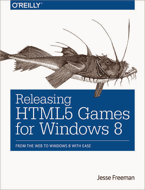 Releasing HTML5 Games for Windows 8 por Jesse Freeman. O'Reilly Media. (reseña)
