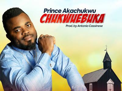 Gospel : Prince Akachukwu - Chukwuebuka    Download Mp3