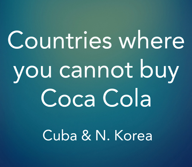 Facts : You cannot buy Coca Cola in Cuba and North Korea