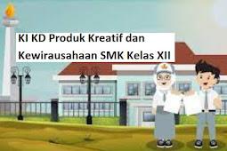 KI KD Produk Kreatif dan Kewirausahaan SMK Kelas XII
