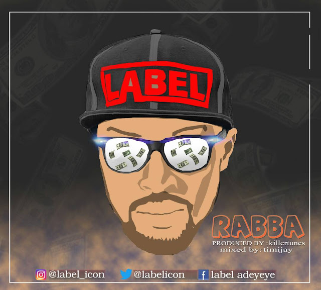 New Music: LabelIcon - Rabba (Prod. Killertunes) | @Label_Icon
