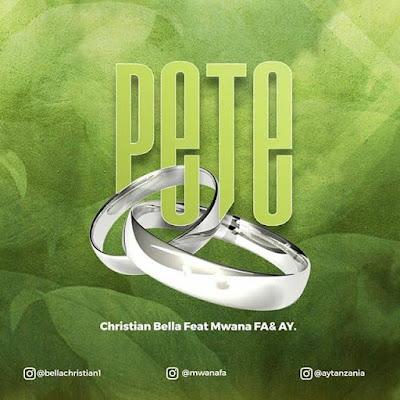 AUDIO   Christian Bella Ft Mwana FA & AY - Pete    Mp3 Download