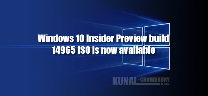 Windows 10 Insider Preview build 14965 ISO is now available (www.kunal-chowdhury.com)