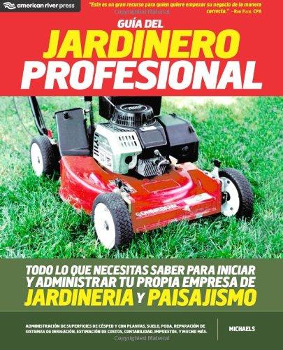 Guia del jardinero profesional: Todo lo que necesitas saber para iniciar y administrar tu propia empresa de jardineria y paisajismo (Spanish Edition) - Books Hogar y jardinería