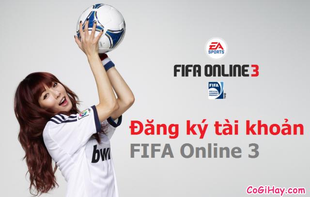 Đăng ký FIFA Online 3 nhanh nhất – Lập nick FIFA