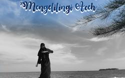 Perjalanan Berharga Mengelilingi Aceh