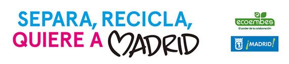Campaña 'Separa, recicla, quiere a Madrid'