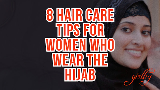 8 Hair Care Tips for Women Who Wear the Hijab