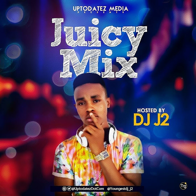 NAIJAPARY MIXTAPE: Dj J2 - Juicy Mix @youngestdj_j2