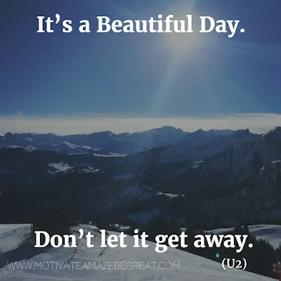 """Featured in our Most Inspirational Song Lines and Lyrics Ever list: """"It's a beautiful day. Don't let it get away."""" - U2 """"Beautiful Day"""" inspirational song lines."""